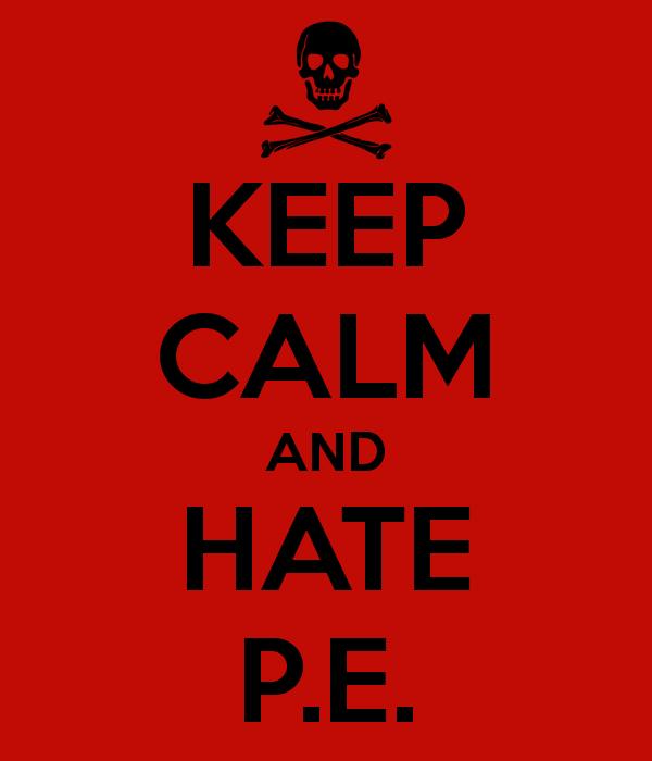 keep-calm-and-hate-p-e-2