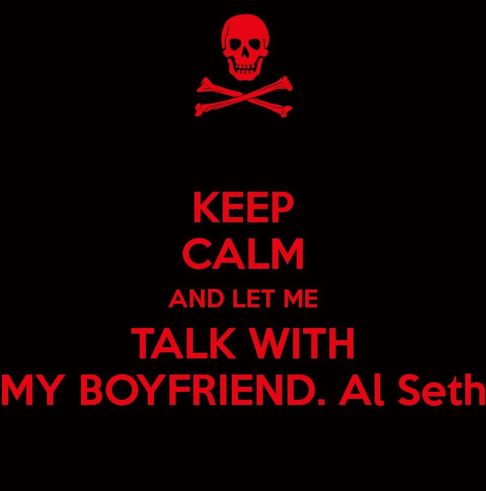 keep-calm-and-let-me-talk-with-my-boyfriend-al-seth (1)